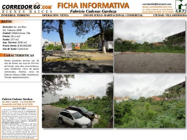 Dirección: Av. Los Ríos  Col. Tabasco 2000  Ciudad: Villahermosa, Tab.  Frente: 30.20 m2  Fondo: 177 m2  Sup. Terreno: 505...