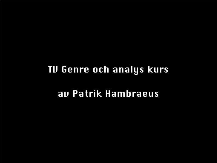 TV Genre och analys kurs   av Patrik Hambraeus