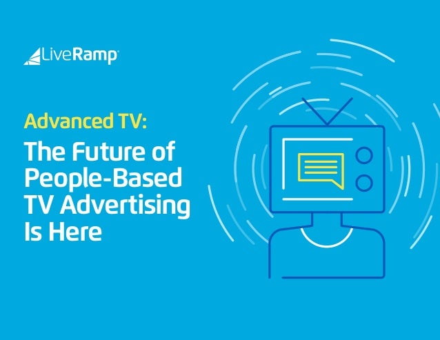 Advanced TV: The Future of People-Based TV Advertising Is Here