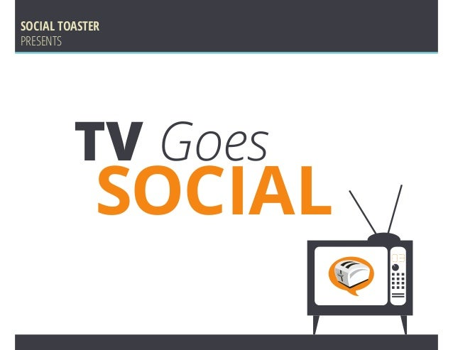 SOCIAL TOASTERPRESENTS         TV Goes             SOCIAL                      eo