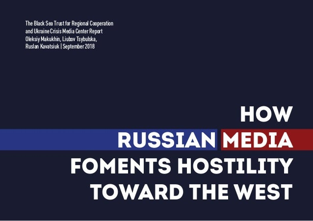 HOW RUSSIAN MEDIA FOMENTS HOSTILITY TOWARD THE WEST The Black Sea Trust for Regional Cooperation and Ukraine Crisis Media ...