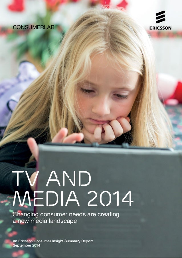 TV AND MEDIA 2014 consumerlab Changing consumer needs are creating a new media landscape An Ericsson Consumer Insight Summ...