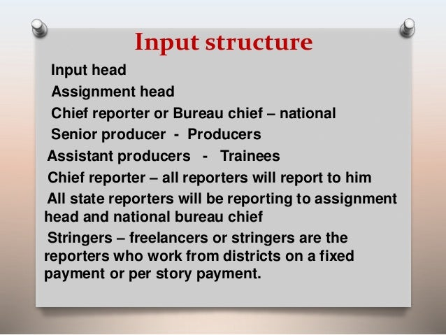 Input structure  Input head  Assignment head  Chief reporter or Bureau chief – national  Senior producer - Producers  Assi...