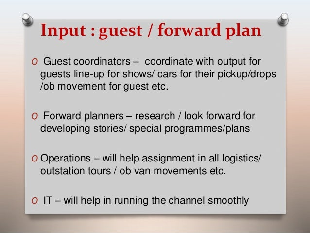 Input : guest / forward plan  O Guest coordinators – coordinate with output for  guests line-up for shows/ cars for their ...