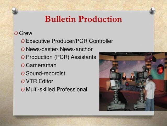 Bulletin Production  O Crew  O Executive Producer/PCR Controller  O News-caster/ News-anchor  O Production (PCR) Assistant...