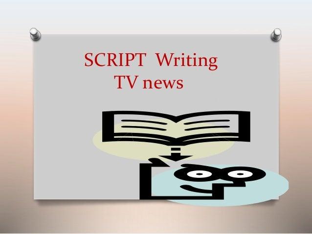 SCRIPT Writing  TV news