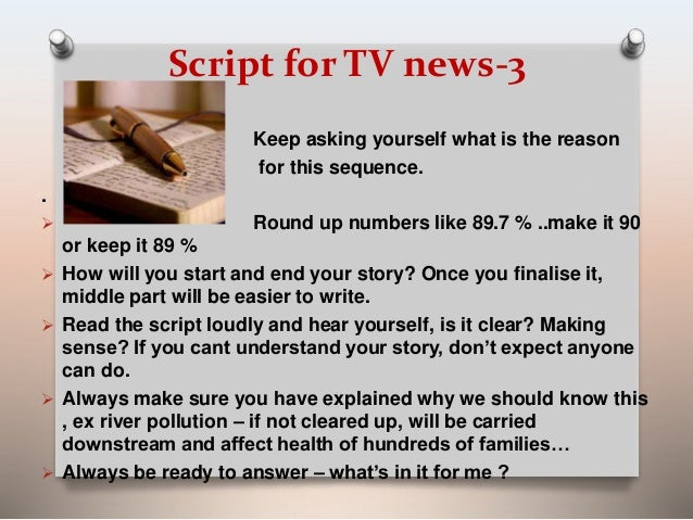 Script for TV news-3  Keep asking yourself what is the reason  for this sequence.  .   Round up numbers like 89.7 % ..mak...