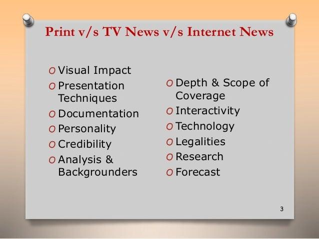 Print v/s TV News v/s Internet News  3  O Visual Impact  O Presentation  Techniques  O Documentation  O Personality  O Cre...