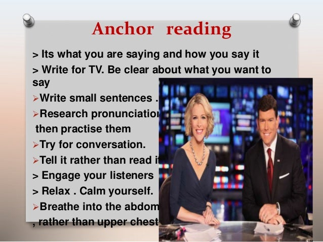 Anchor reading  > Its what you are saying and how you say it  > Write for TV. Be clear about what you want to  say  Write...