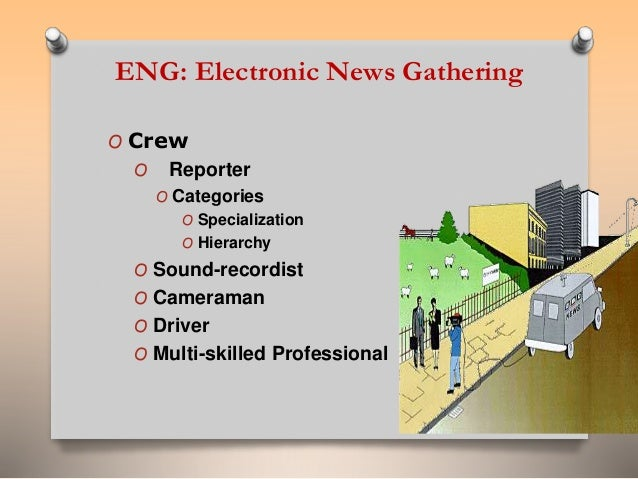 ENG: Electronic News Gathering  O Crew  O Reporter  O Categories  O Specialization  O Hierarchy  O Sound-recordist  O Came...