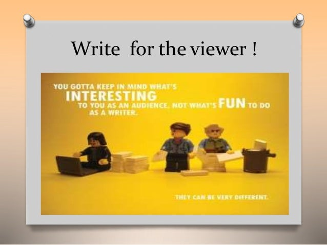 Write for the viewer !