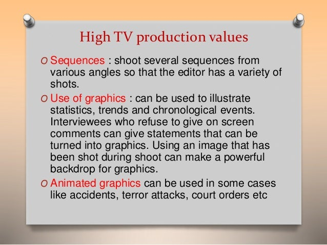 High TV production values  O Sequences : shoot several sequences from  various angles so that the editor has a variety of ...