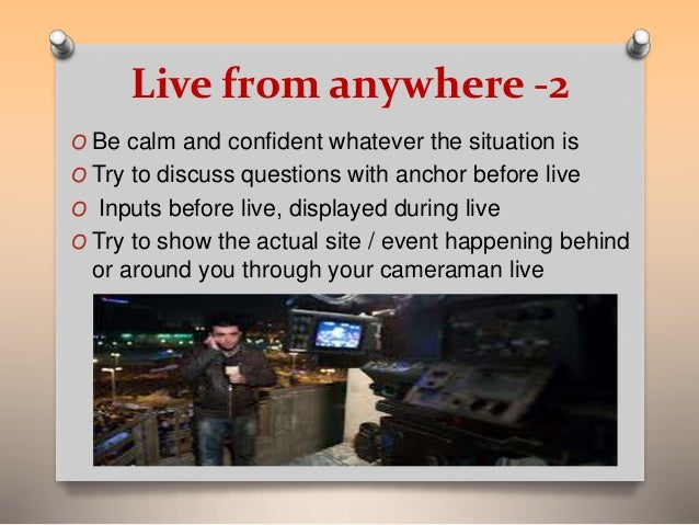 Live from anywhere -2  O Be calm and confident whatever the situation is  O Try to discuss questions with anchor before li...