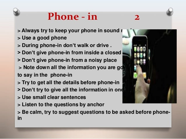 Phone - in 2  > Always try to keep your phone in sound mode  > Use a good phone  > During phone-in don't walk or drive .  ...