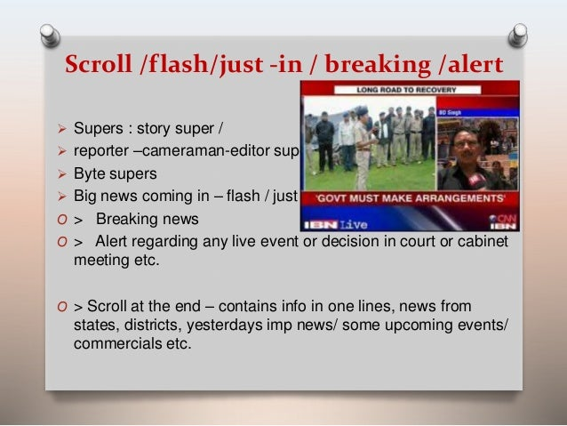 Scroll /flash/just -in / breaking /alert   Supers : story super /   reporter –cameraman-editor supers   Byte supers   ...