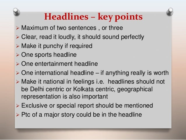 Headlines – key points   Maximum of two sentences , or three   Clear, read it loudly, it should sound perfectly   Make ...