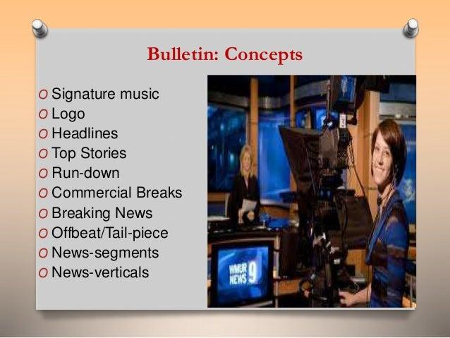 Bulletin: Concepts  O Signature music  O Logo  O Headlines  O Top Stories  O Run-down  O Commercial Breaks  O Breaking New...