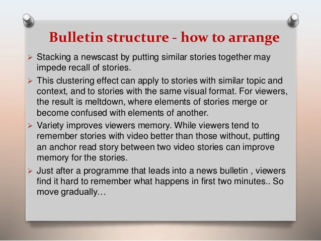 Bulletin structure - how to arrange   Stacking a newscast by putting similar stories together may  impede recall of stori...
