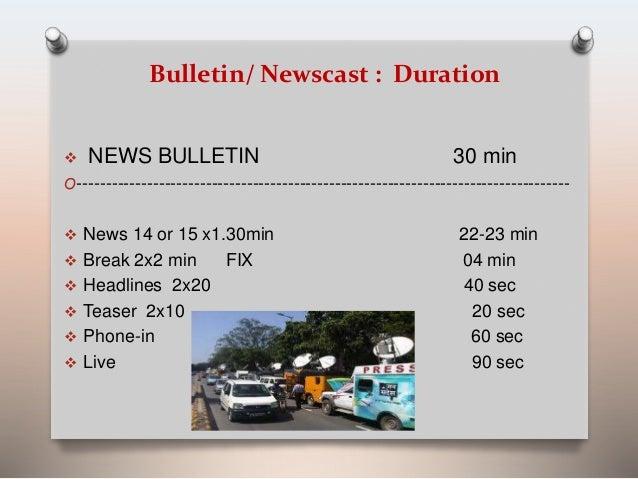Bulletin/ Newscast : Duration   NEWS BULLETIN 30 min  O------------------------------------------------------------------...