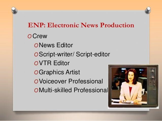 ENP: Electronic News Production  OCrew  ONews Editor  OScript-writer/ Script-editor  OVTR Editor  OGraphics Artist  OVoice...