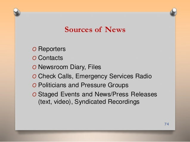 Sources of News  O Reporters  O Contacts  O Newsroom Diary, Files  O Check Calls, Emergency Services Radio  O Politicians ...