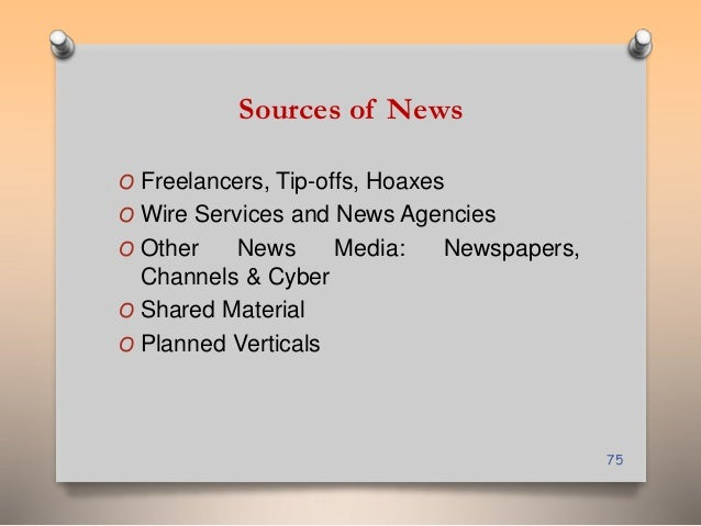 Sources of News  O Freelancers, Tip-offs, Hoaxes  O Wire Services and News Agencies  O Other News Media: Newspapers,  Chan...