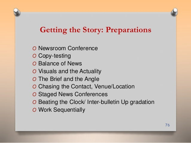 Getting the Story: Preparations  O Newsroom Conference  O Copy-testing  O Balance of News  O Visuals and the Actuality  O ...
