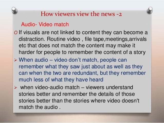 How viewers view the news -2  Audio- Video match  O If visuals are not linked to content they can become a  distraction. R...
