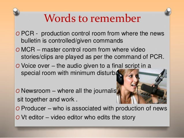 Words to remember  O PCR - production control room from where the news  bulletin is controlled/given commands  O MCR – mas...