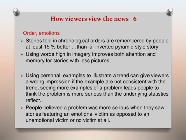 How viewers view the news 6  Order, emotions   Stories told in chronological orders are remembered by people  at least 15...