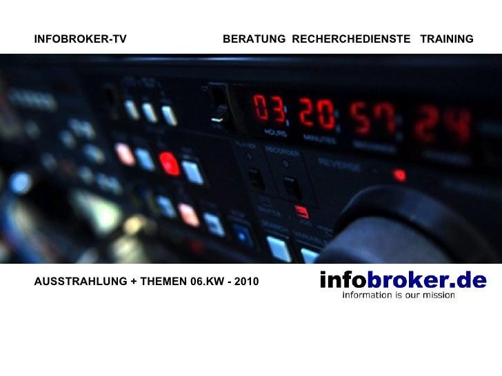 INFOBROKER-TV  BERATUNG  RECHERCHEDIENSTE  TRAINING AUSSTRAHLUNG + THEMEN 06.KW - 2010