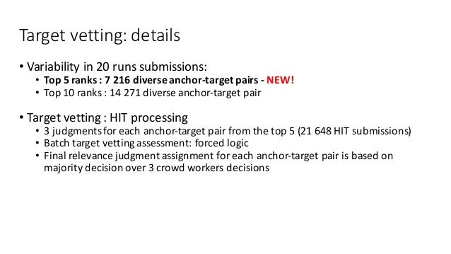 Targetvetting:details • Variabilityin20runssubmissions: • Top5ranks:7216diverseanchor-targetpairs- NEW! • T...