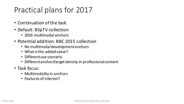 Practicalplansfor2017 • Continuationofthetask • Default:BlipTV collection • 2016multimodalanchors • Potentiala...