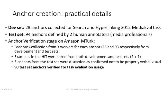 Anchorcreation:practicaldetails • Devset:28anchorscollectedforSearchandHyperlinking2012MediaEvaltask • Test...