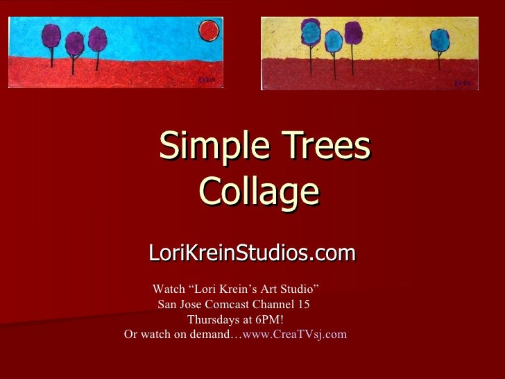 "Simple Trees  Collage  LoriKreinStudios.com Watch ""Lori Krein's Art Studio"" San Jose Comcast Channel 15  Thursdays at 6PM!..."