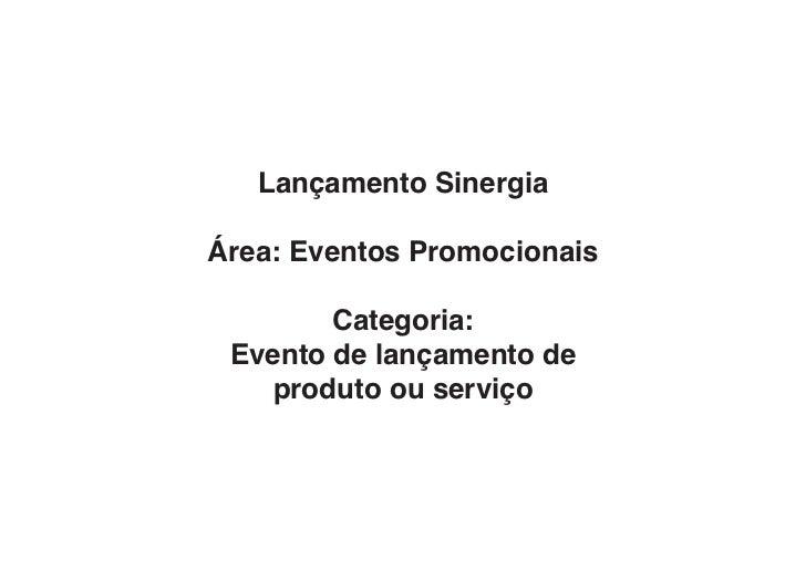 Lançamento SinergiaÁrea: Eventos Promocionais        Categoria: Evento de lançamento de   produto ou serviço