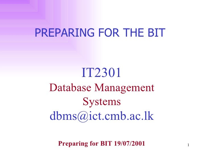 IT2301 Database Management Systems [email_address] PREPARING FOR THE BIT  Preparing for BIT 19/07/2001