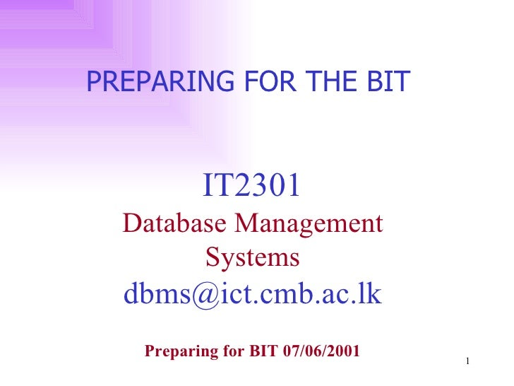IT2301 Database Management Systems [email_address] PREPARING FOR THE BIT  Preparing for BIT 07/06/2001