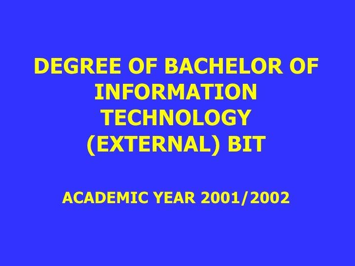 DEGREE OF BACHELOR OF INFORMATION TECHNOLOGY (EXTERNAL) BIT ACADEMIC YEAR 2001/2002