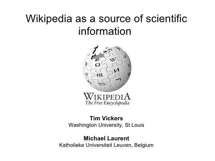 Wikipedia as a source of scientific           information                        Tim Vickers           Washington Universi...