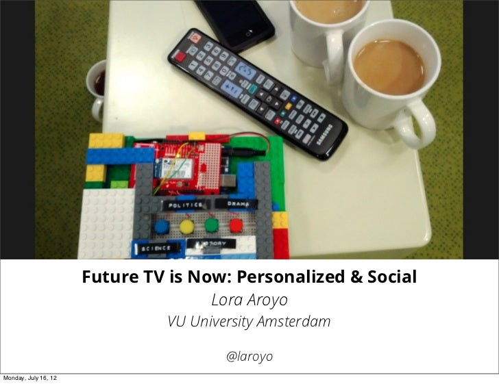 Future TV is Now: Personalized & Social                                     Lora Aroyo                               VU Un...