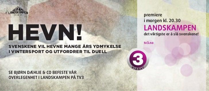 premiere                                          i morgen kl. 20.30HEVN!SVENSKENE VIL HEVNE MANGE ÅRS YDMYKELSE          ...