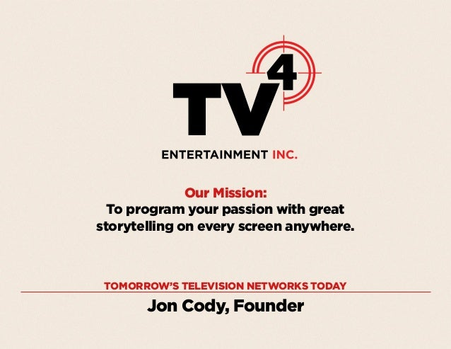 Our Mission: To program your passion with great storytelling on every screen anywhere.  TOMORROW'S TELEVISION NETWORKS TOD...