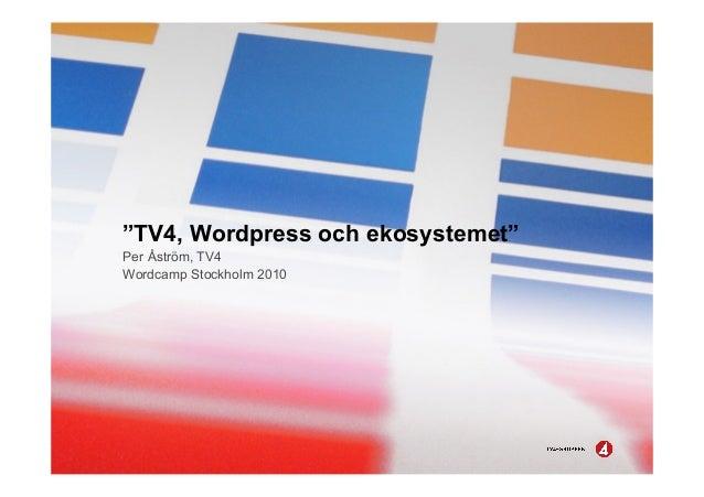 """""""TV4, Wordpress och ekosystemet"""" Per Åström, TV4 Wordcamp Stockholm 2010"""