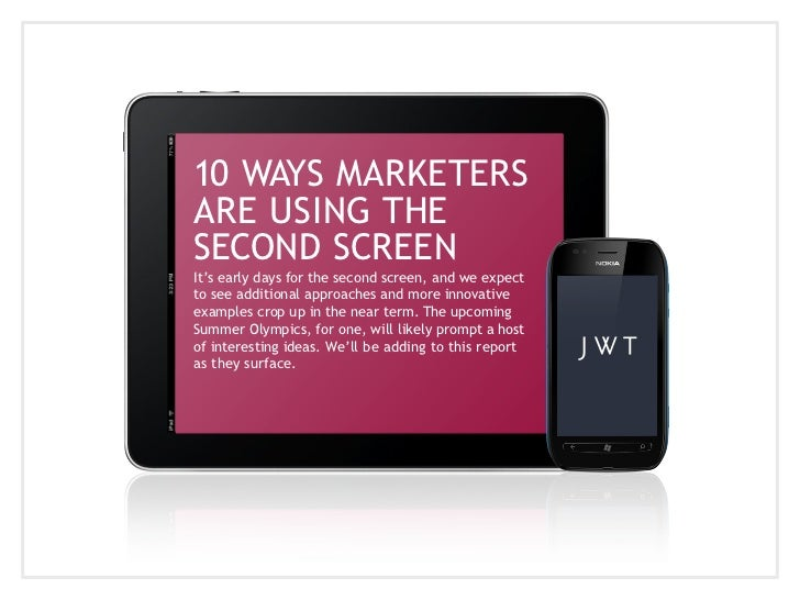 10 WAYS MARKETERSARE USING THESECOND SCREENIt's early days for the second screen, and we expectto see additional approache...