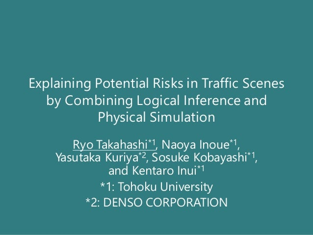 Explaining Potential Risks in Traffic Scenes by Combining Logical Inference and Physical Simulation Ryo Takahashi*1, Naoya...