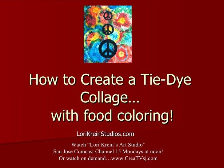 "How to Create a Tie-Dye Collage…  with food coloring! LoriKreinStudios.com Watch ""Lori Krein's Art Studio"" San Jose Comcas..."