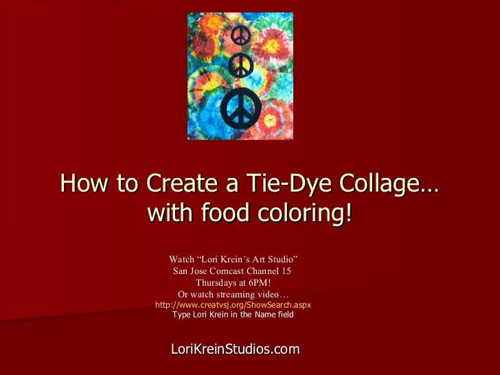 "How to Create a Tie-Dye Collage… with food coloring! LoriKreinStudios.com Watch ""Lori Krein's Art Studio"" San Jose Comcast..."