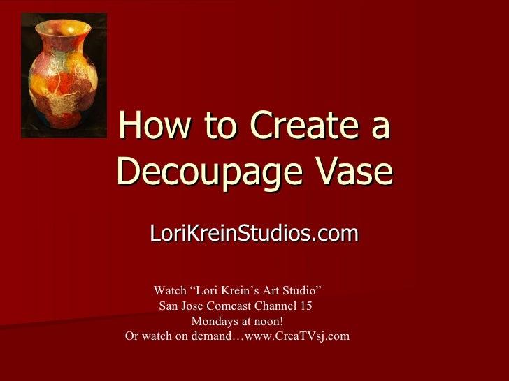 "How to Create a Decoupage Vase LoriKreinStudios.com Watch ""Lori Krein's Art Studio"" San Jose Comcast Channel 15  Mondays a..."
