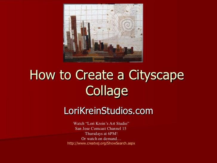 "How to Create a Cityscape Collage LoriKreinStudios.com Watch ""Lori Krein's Art Studio"" San Jose Comcast Channel 15  Thursd..."